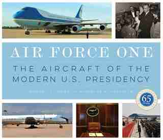 Air Force One: The Aircraft Of The Modern U.s. Presidency by Nicholas A Veronico