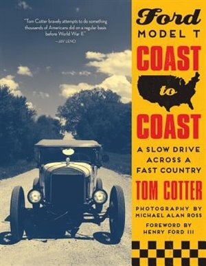 Ford Model T Coast To Coast: A Slow Drive Across A Fast Country by Tom Cotter