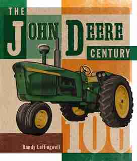 The John Deere Century: 100 Years Of Green Tractors by Randy Leffingwell