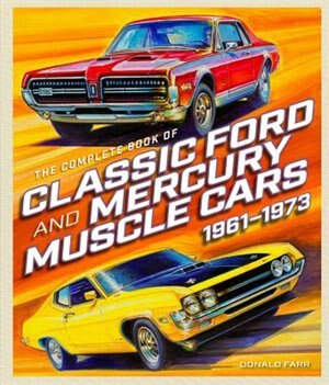 The Complete Book of Classic Ford and Mercury Muscle Cars: 1961-1973 by Donald Farr