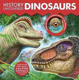 History Uncovered: Dinosaurs: Discover The Most Amazing Animals That Ever Lived - Follow The Holes To Uncover Secrets Of The Dino by Dennis Schatz