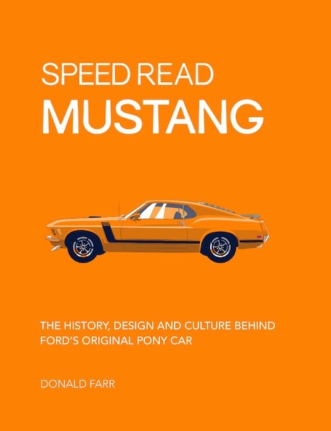 Speed Read Mustang: The History, Design And Culture Behind Ford's Original Pony Car by Donald Farr