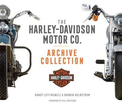The Harley-davidson Motor Co. Archive Collection by Darwin Holmstrom