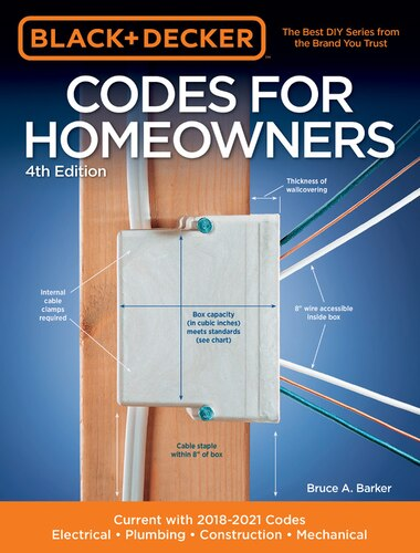 Black & Decker Codes For Homeowners 4th Edition: Current With 2018-2021 Codes - Electrical - Plumbing - Construction - Mechanical by Bruce A. Barker