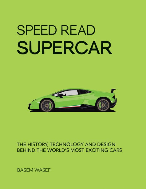 Speed Read Supercar: The History, Technology And Design Behind The World's Most Exciting Cars by Basem Wasef