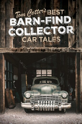 Tom Cotter's Best Barn-find Collector Car Tales: Rust Never Sleeps by Tom Cotter
