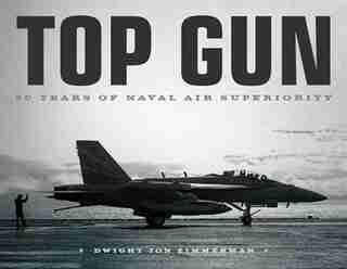 Top Gun: 50 Years of Naval Air Superiority by Dwight Jon Zimmerman