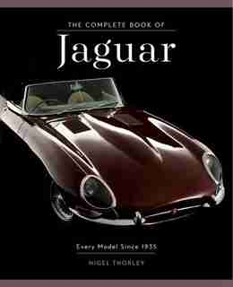 The Complete Book Of Jaguar: Every Model Since 1935 by Nigel Thorley