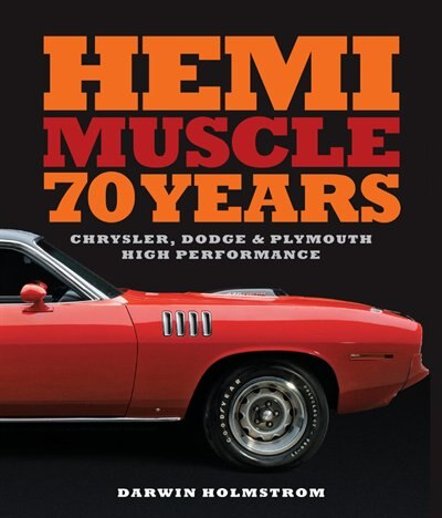 Hemi Muscle 70 Years: Chrysler, Dodge & Plymouth High Performance by Darwin Holmstrom