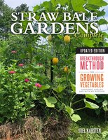 Straw Bale Gardens Complete, Updated Edition: Breakthrough Method For Growing Vegetables Anywhere…