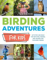 Audubon Birding Adventures For Kids: Activities And Ideas For Watching, Feeding, And Housing Our…