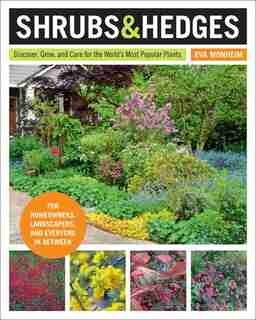 Shrubs And Hedges: Discover, Grow, And Care For The World's Most Popular Plants by Eva Monheim