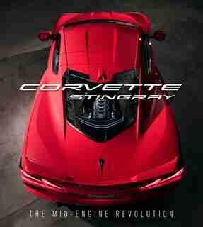 Corvette Stingray: The Mid-engine Revolution by Mark Chevrolet