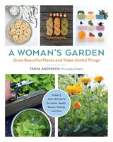 A Woman's Garden: Grow Beautiful Plants And Make Useful Things - Plants And Projects For Home…