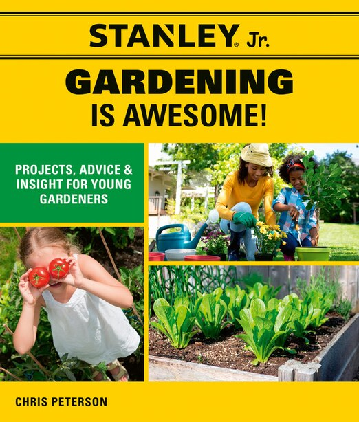 Stanley Jr. Gardening Is Awesome!: Projects, Advice, And Insight For Young Gardeners by Chris Stanley® Jr.