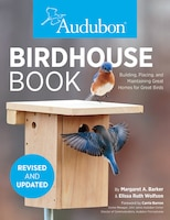 Audubon Birdhouse Book, Updated Edition: Building, Placing, and Maintaining Great Homes for Great…