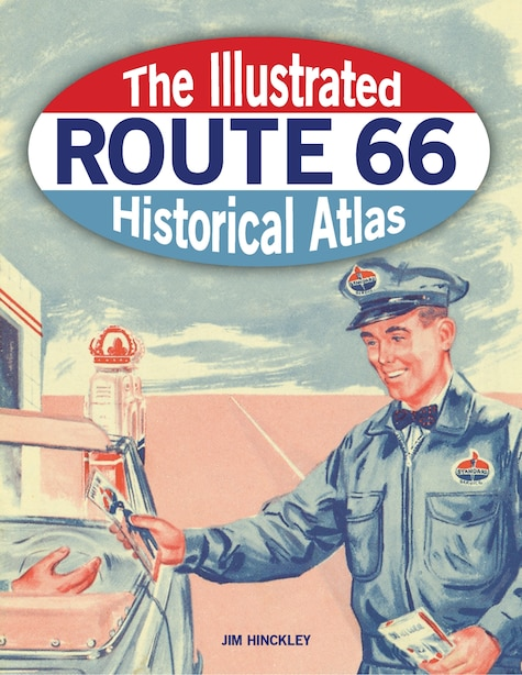 The Illustrated Route 66 Historical Atlas by Jim Hinckley