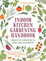 Indoor Kitchen Gardening Handbook: Projects & Inspiration To Grow Food Year-round - Herbs, Salad…