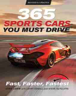 365 Sports Cars You Must Drive: Fast, Faster, Fastest - Revised And Updated by John Lamm