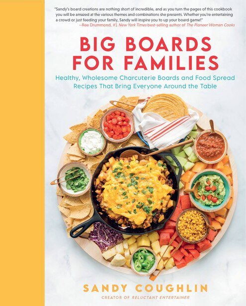 Big Boards for Families: Healthy, Wholesome Charcuterie Boards and Food Spread Recipes that Bring Everyone Around the Table by Sandy Coughlin