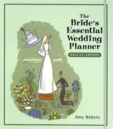 The Bride's Essential Wedding Planner: Deluxe Edition de Amy Nebens