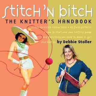 Stitch 'N Bitch: The Knitter's Handbook by Debbie Stoller