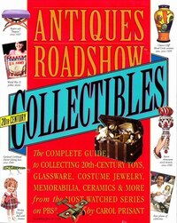 Antiques Roadshow Collectibles: The Complete Guide to Collecting 20th Century Glassware, Costume…