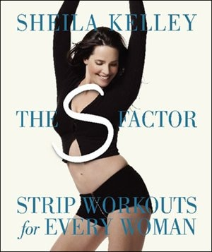 The S Factor: Strip Workouts for Every Woman by Sheila Kelley