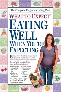 What to Expect: Eating Well When You're Expecting: The All-New Guide