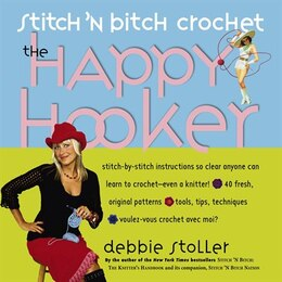 Book Stitch 'N Bitch Crochet: The Happy Hooker: Stitch 'n Bitch Crochet by Debbie Stoller