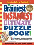 The Brainiest Insaniest Ultimate Puzzle Book!: 250 Wacky Word Games, Mystifying Mazes, Picture…