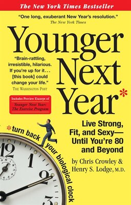 Book Younger Next Year: Live Strong, Fit, and Sexy - Until You're 80 and Beyond by Chris Crowley