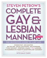 Steven Petrow's Complete Gay & Lesbian Manners: The Definitive Guide to LGBT Life