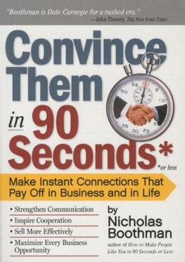 Book Convince Them in 90 Seconds or Less: Make Instant Connections That Pay Off in Business and in Life by Nicholas Boothman