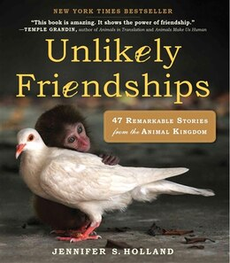 Book Unlikely Friendships: 47 Remarkable Stories from the Animal Kingdom by Jennifer S. Holland