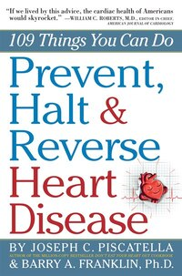 Prevent, Halt & Reverse Heart Disease: 109 Things You Can Do