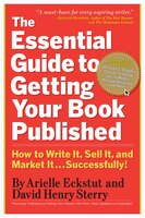 The Essential Guide to Getting Your Book Published: How to Write It, Sell It, and Market It…