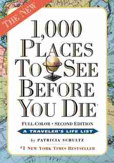 1,000 Places To See Before You Die: Completely Revised and Updated with Over 200 New Entries by Patricia Schultz