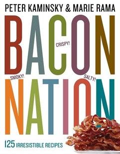 Bacon Nation: 125 Irresistible Recipes