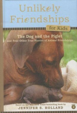 Book Unlikely Friendships for Kids: The Dog & The Piglet: And Four Other Stories of Animal Friendships by Jennifer S Holland