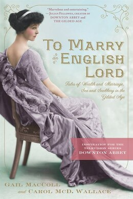 Book To Marry an English Lord: Tales of Wealth and Marriage, Sex and Snobbery by Gail MacColl