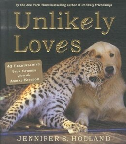 Book Unlikely Loves: 43 Heartwarming True Stories from the Animal Kingdom by Jennifer S. Holland