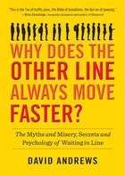 Why Does the Other Line Always Move Faster?: The Myths and Misery, Secrets and Psychology of…