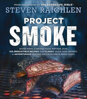 Project Smoke: Seven Steps to Smoked Food Nirvana, Plus 100 Irresistible Recipes from Classic (Slam…