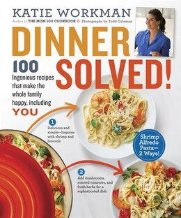 Book Dinner Solved!: 100 Ingenious Recipes That Make the Whole Family Happy, Including You! by Katie Workman