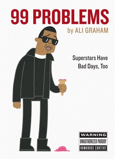 99 Problems: Superstars Have Bad Days, Too by Ali Graham