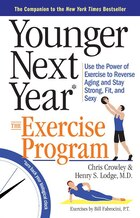 Younger Next Year: The Exercise Program: Use the Power of Exercise to Reverse Aging and Stay Strong…