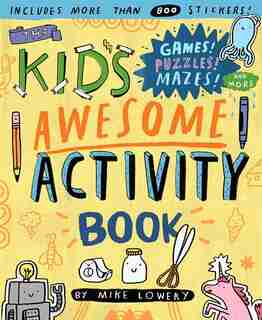 The Kid's Awesome Activity Book: Games! Puzzles! Mazes! And More! by Mike Lowery
