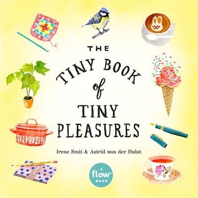 The Tiny Book Of Tiny Pleasures de Irene Smit