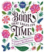 A Book That Takes Its Time: An Unhurried Adventure In Creative Mindfulness